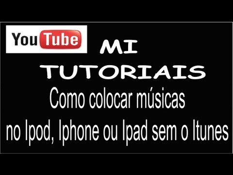 Como colocar/adicionar  músicas no Ipod, iPhone ou iPad sem o iTunes - MiTutoriais