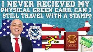 Immigration Advice: Never Received Physical Green Card. Can I Travel On My Stamp? (2019)