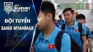 Đội tuyển Việt Nam đã đặt chân tới Myanmar | VFF Channel