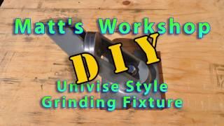 Matt's Workshop - Univise Style Grinding Fixture