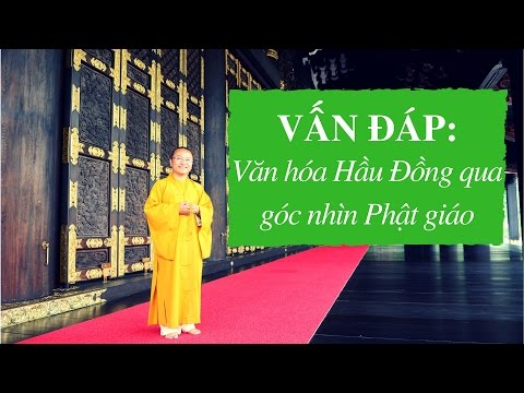 Vấn đáp: Văn hóa Hầu Đồng qua góc nhìn Phật giáo | Thích Nhật Từ