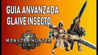 GUÍA AVANZADA: GLAIVE INSECTO - Monster Hunter World (Gameplay Español)