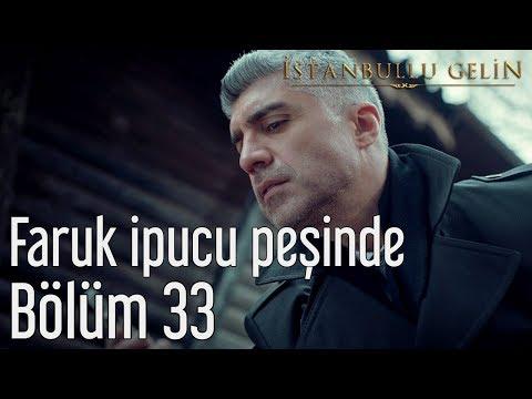 İstanbullu Gelin 33. Bölüm - Faruk İpucu Peşinde