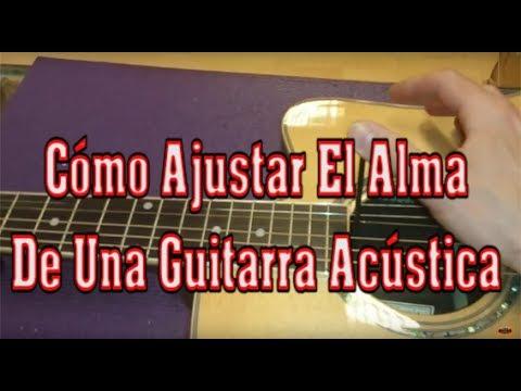 Cómo Ajustar El Alma De Una Guitarra Acústica [DIY]
