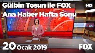 20 Ocak 2019 Gülbin Tosun ile FOX Ana Haber Hafta Sonu