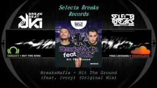 BreaksMafia feat. Ivory - Hit The Ground (Original Mix) Selecta Breaks