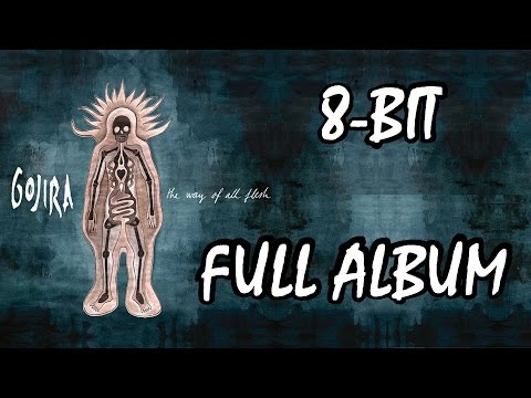 Gojira - The Way Of All Flesh 8-Bit [FULL ALBUM / HD]
