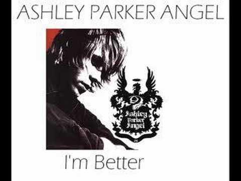 Ashley Parker Angel - Im Better