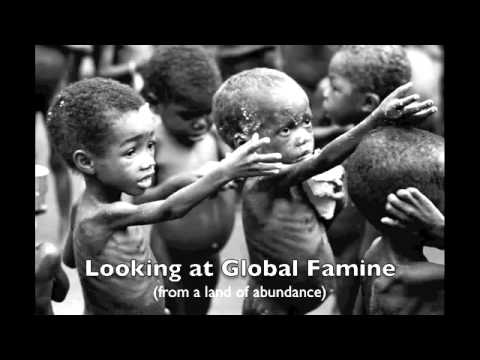 Looking at Global Famine (from a Land of Abundance)