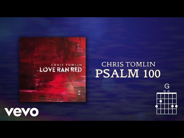 Chris Tomlin - Psalm 100 (Lyrics & Chords)