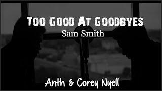 Download Lagu Sam Smith - Too Good At Goodbyes (Anth & Corey Nyell cover)(Lyrics) Gratis STAFABAND