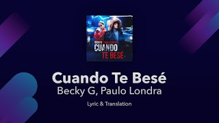 Becky G Paulo Londra Cuando Te Besé English And Spanish Translation