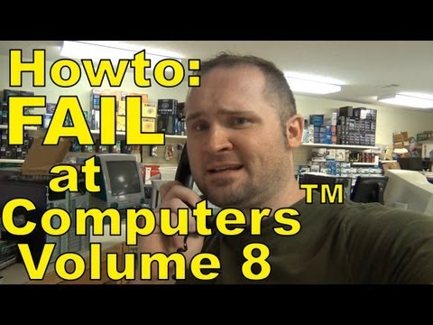 How to Fail at Computers™: Volume 8