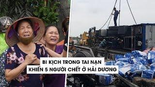 Những bi kịch trong tai nạn lật xe tải khiến 5 người chết ở Hải Dương