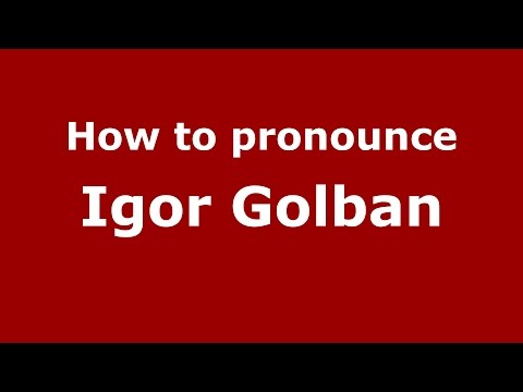 Audio and video pronunciation of Igor Golban brought to you by Pronounce Names (http://www.PronounceNames.com), a website dedicated to helping people pronounce names correctly. For more information...