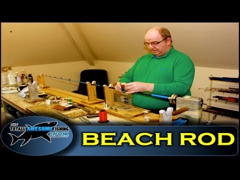 How to build a Beach Fishing rod - Totally Awesome Fishing Show