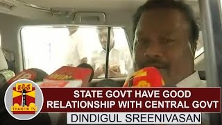"""""""State Govt. have good relationship with Central Govt."""" - Dindigul Sreenivasan"""