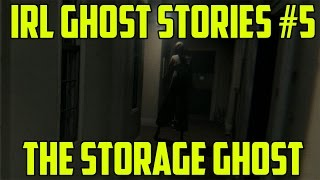 IRL GHOST STORIES #5 - The Storage GHOST!