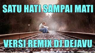 Satu Hati Sampai Mati Versi Remix - DJ Dejavu Galau Mode Dugem