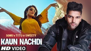 Kaun Nachdi (Video) | Sonu Ke Titu Ki Sweety | Guru Randhawa | Neeti Mohan