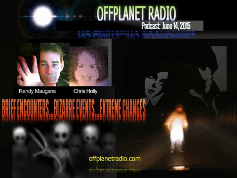 OffPlanet Radio Podcast 06-14-15: Brief Encounters…Bizarre Events…Extreme Changes