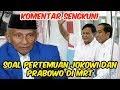 SENGKUNI Meradang!! Pasca Pertemuan Jokowi dan Prabowo di MRT