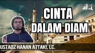 Cinta Dalam Diam | Ustadz Hanan Attaki, LC.