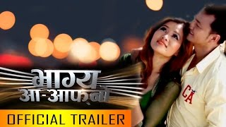 "New Nepali Movie - ""Bhagya Aa Afno"" Official Trailer 