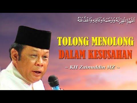 Tolong Menolong Dalam Kesusahan - KH Zainuddin MZ