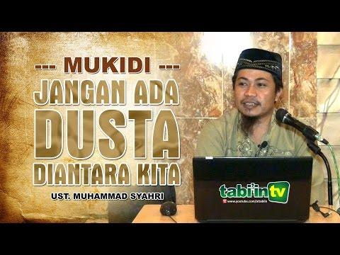 """ MUKIDI "" JANGAN ADA DUSTA DIANTARA KITA | Ust. Muhammad Syahri"