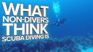 What Non-Divers Think Scuba Diving Is