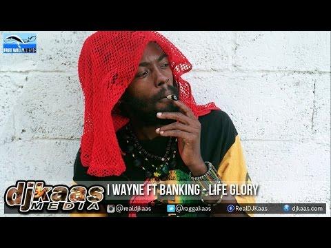 I Wayne ft Banking - Life Glory ▶Grass Root Riddim ▶Free Willy Records ▶Reggae 2015