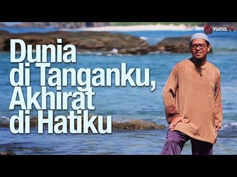Ceramah Pendek: Dunia Di Tanganku, Akhirat Di Hatiku - Ustadz Abu Ihsan Al-Atsary, MA. - Yufid.TV