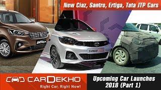 Upcoming Car Launches 2018 (Part 1) | New Ciaz, Santro, Ertiga, Tata JTP | CarDekho.com