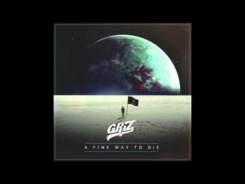 A Fine Way To Die - GRiZ (ft. Orlando Napier) (Audio)