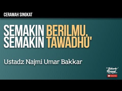 Semakin Berilmu, Semakin Tawadhu' - Ustadz Najmi Umar Bakkar
