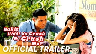 Bakit Hindi Ka Crush Ng Crush Mo | Full Trailer