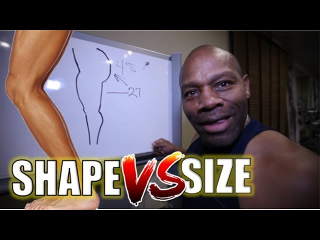 Make Your Leg Muscles Look BIGGER.....     Shape vs. Size    Quads, Hamstrings  Glutes