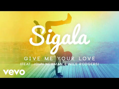 Sigala Give Me Your Love ft. John Newman, Nile Rodgers music videos 2016 dance