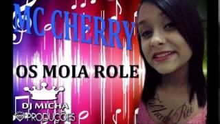 MC Cherry - Os Moia Role (DJ Micha) Lançamento 2015