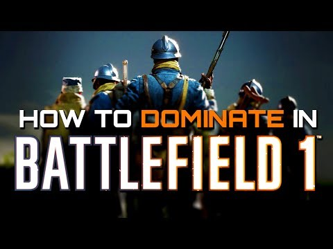 Battlefield 1: Tips to Help You Dominate and Die Less (Battlefield 1 Guides)