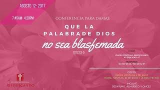 """Conferencia para mujeres 2017 """"Que la palabra de Dios no sea blasfemada"""""""