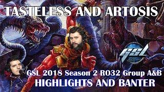 Tasteless and Artosis - GSL 2018 Season 2 Code S RO32 Group A&B - Highlights and Banter