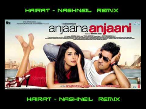Hairat (nashneil Remix) - Anjaana Anjaani Ost video