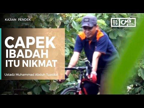 Capek Ibadah Itu Nikmat - Ustadz M Abduh Tuasikal