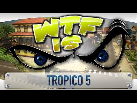 ► WTF Is... - Tropico 5 ?