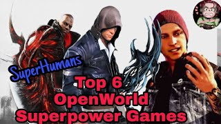Top 6 OpenWorld Games with SuperPower and SuperHuman Abilities!!!