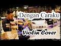 #dengan caraku        Dengan Caraku - Arsy Widianto ft. Bricia Jodie ( Violin Cover by Hamdan Vicky) Mp3