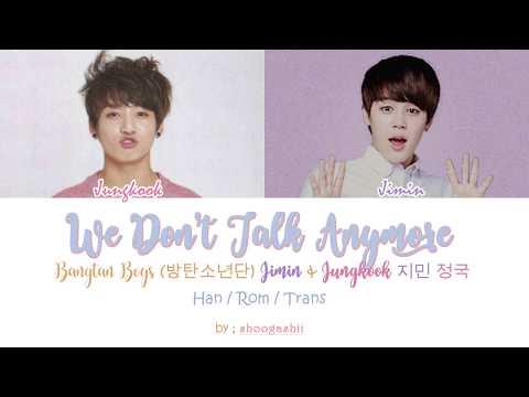 BTS  (방탄소년단), Jungkook ( 정국 ) & Jimin ( 지민 )  - We Don't Talk Anymore [Han/ Rom/Trans lyrics]
