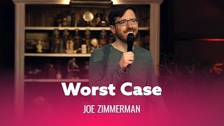 When You Worst Case Scenario. Joe Zimmerman